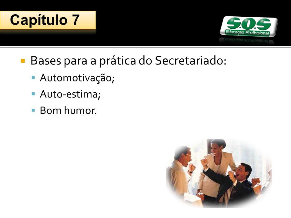 Bases para a prática do Secretariado: Automotivação; Auto-estima; Bom humor. Capítulo 7