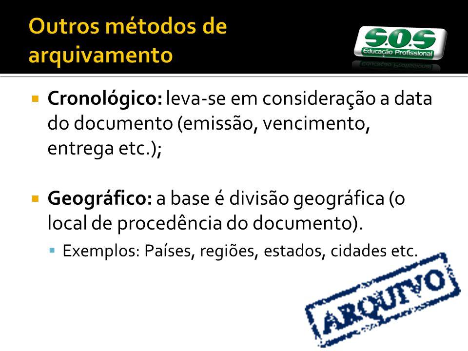 Cronológico: leva-se em consideração a data do documento (emissão, vencimento, entrega etc.); Geográfico: a base é divisão geográfica (o local de procedência do documento).
