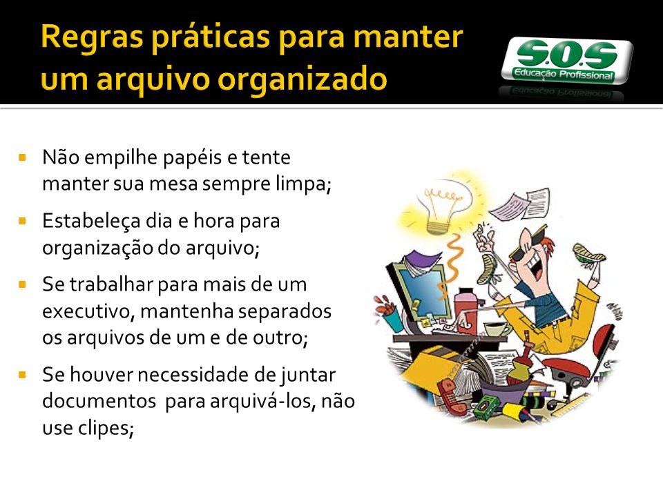 Regras práticas para manter um arquivo organizado Não empilhe papéis e tente manter sua mesa sempre limpa; Estabeleça dia e hora para organização do a