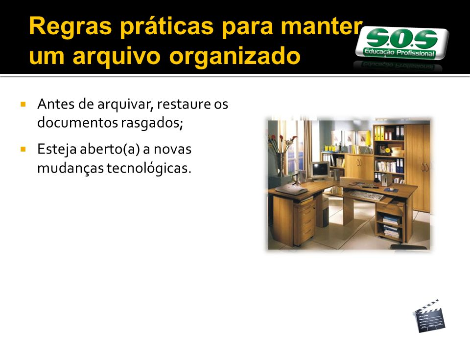 Antes de arquivar, restaure os documentos rasgados; Esteja aberto(a) a novas mudanças tecnológicas. Regras práticas para manter um arquivo organizado