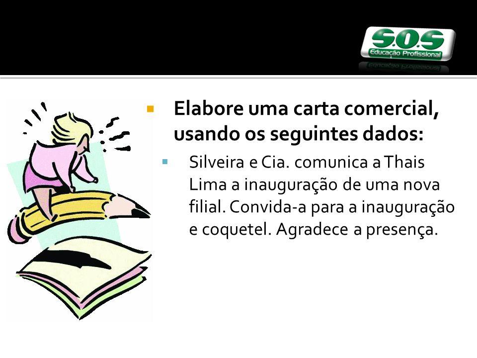 Elabore uma carta comercial, usando os seguintes dados: Silveira e Cia. comunica a Thais Lima a inauguração de uma nova filial. Convida-a para a inaug