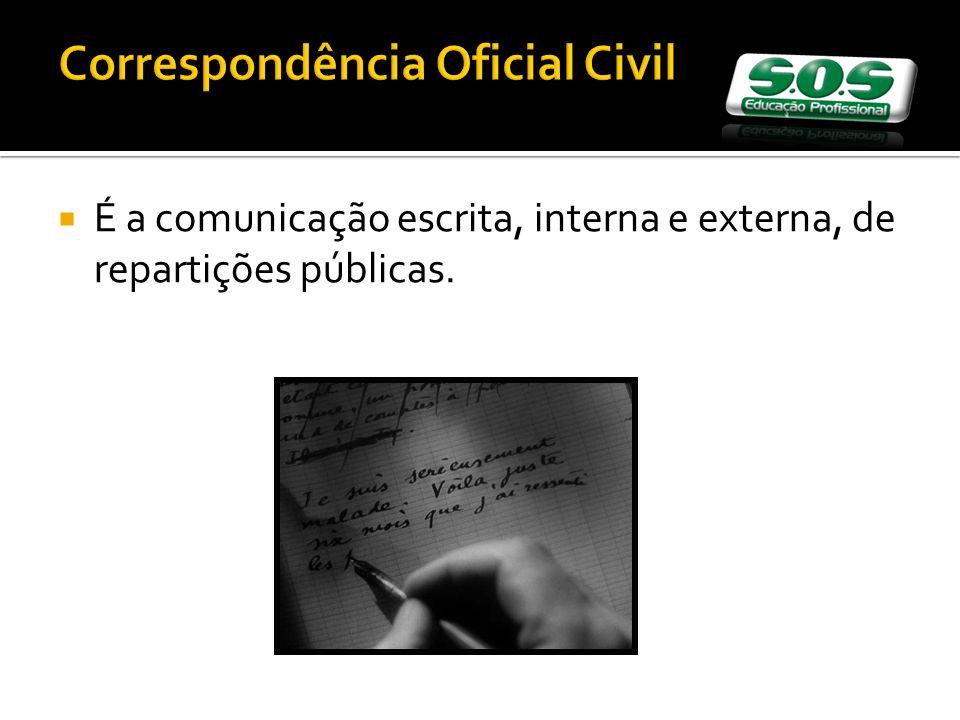 Correspondência Oficial Civil É a comunicação escrita, interna e externa, de repartições públicas.