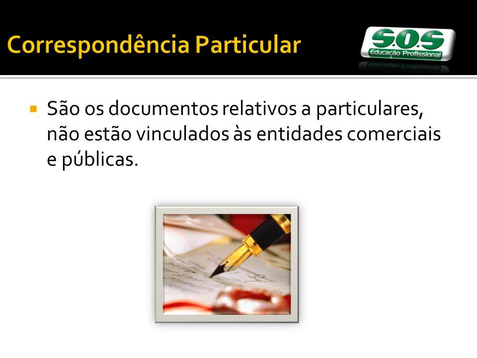 Correspondência Particular São os documentos relativos a particulares, não estão vinculados às entidades comerciais e públicas.