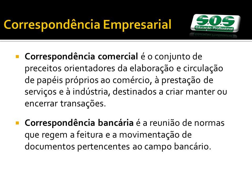 Correspondência Empresarial Correspondência comercial é o conjunto de preceitos orientadores da elaboração e circulação de papéis próprios ao comércio