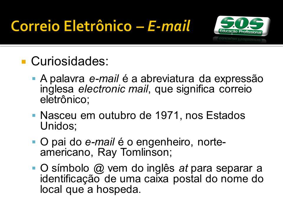 Correio Eletrônico – E-mail Curiosidades: A palavra e-mail é a abreviatura da expressão inglesa electronic mail, que significa correio eletrônico; Nas