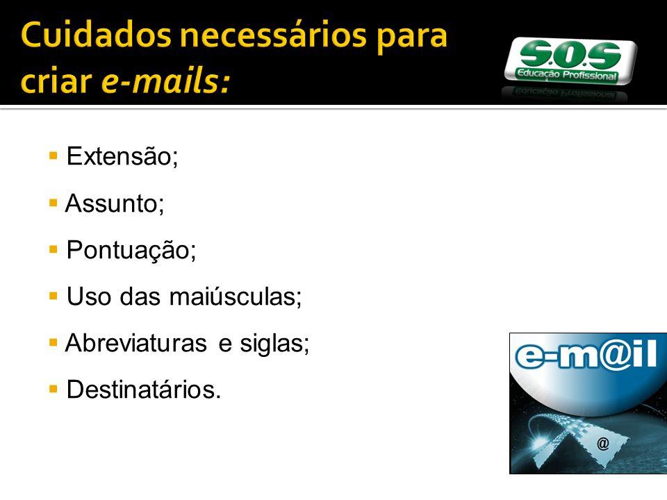 Cuidados necessários para criar e-mails: Extensão; Assunto; Pontuação; Uso das maiúsculas; Abreviaturas e siglas; Destinatários.