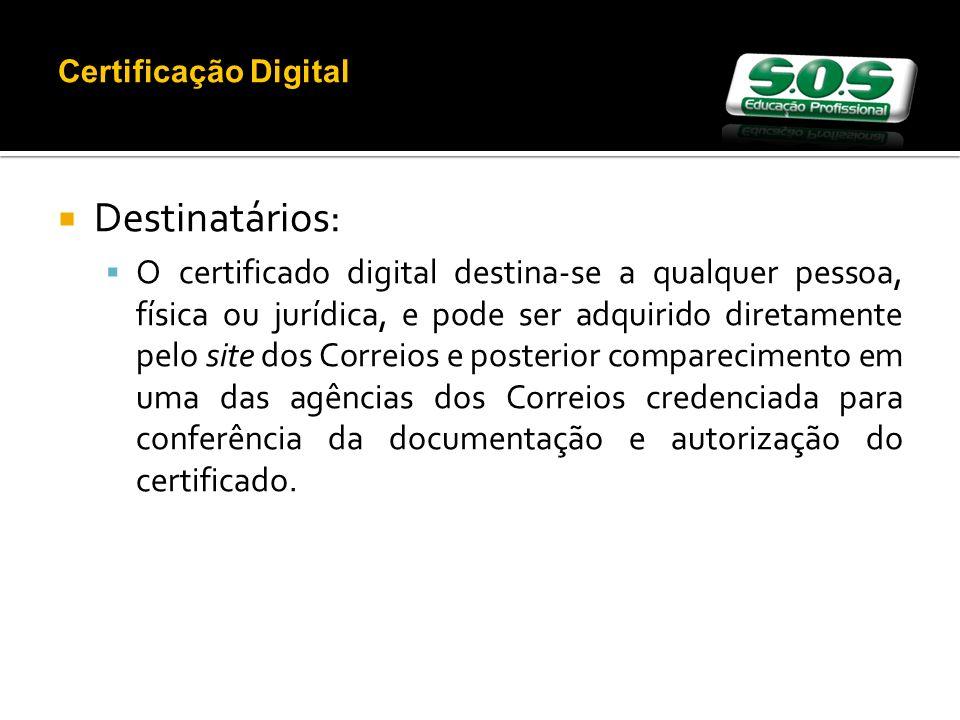 Destinatários: O certificado digital destina-se a qualquer pessoa, física ou jurídica, e pode ser adquirido diretamente pelo site dos Correios e poste
