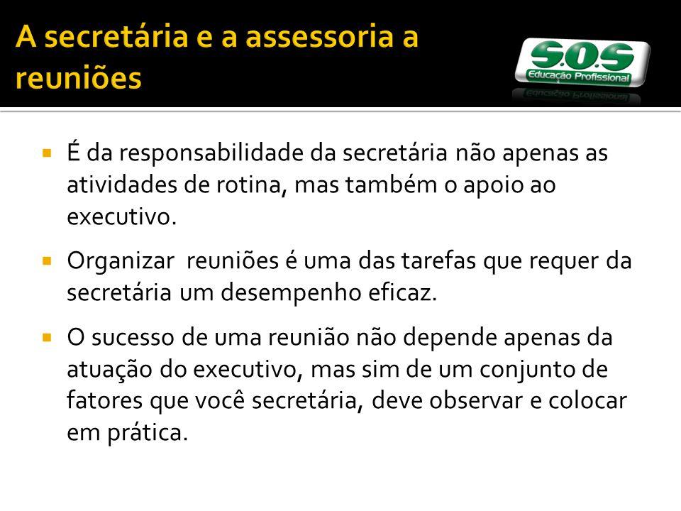 A secretária e a assessoria a reuniões É da responsabilidade da secretária não apenas as atividades de rotina, mas também o apoio ao executivo.
