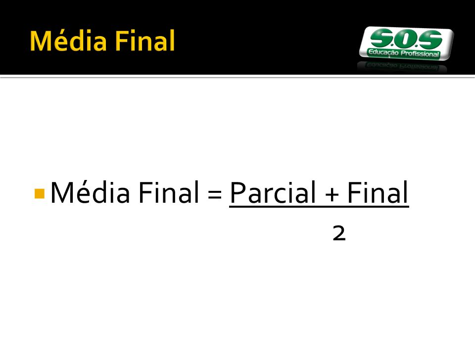 Média Final = Parcial + Final 2