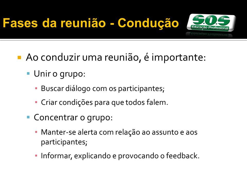 Ao conduzir uma reunião, é importante: Unir o grupo: Buscar diálogo com os participantes; Criar condições para que todos falem. Concentrar o grupo: Ma
