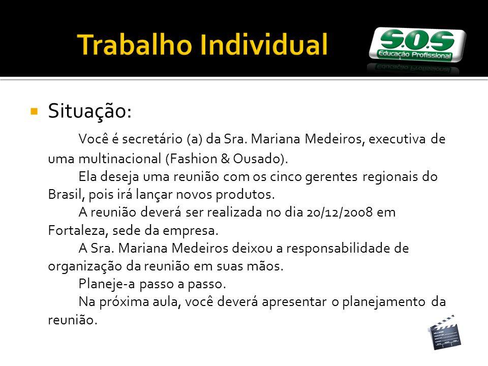 Trabalho Individual Situação: Você é secretário (a) da Sra. Mariana Medeiros, executiva de uma multinacional (Fashion & Ousado). Ela deseja uma reuniã