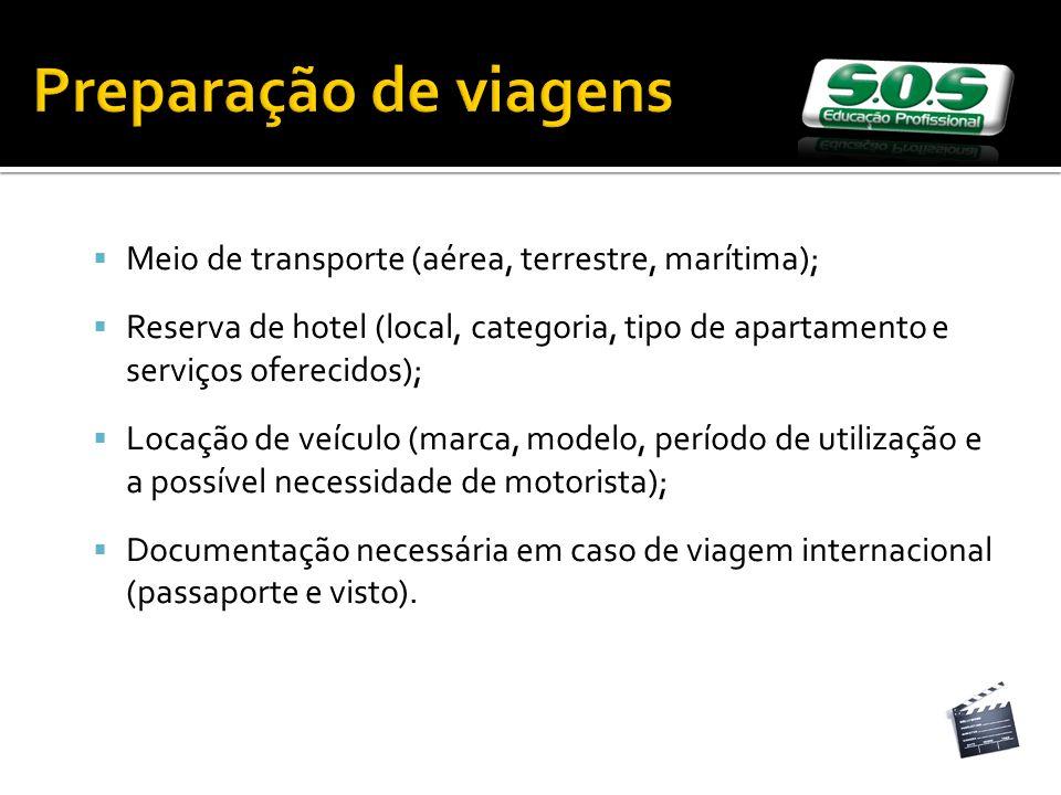 Preparação de viagens Meio de transporte (aérea, terrestre, marítima); Reserva de hotel (local, categoria, tipo de apartamento e serviços oferecidos);