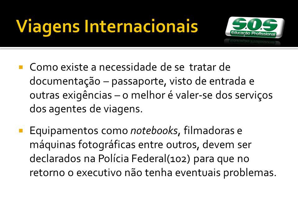 Viagens Internacionais Como existe a necessidade de se tratar de documentação – passaporte, visto de entrada e outras exigências – o melhor é valer-se dos serviços dos agentes de viagens.