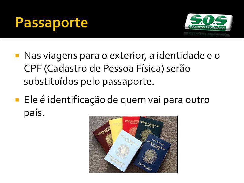 Passaporte Nas viagens para o exterior, a identidade e o CPF (Cadastro de Pessoa Física) serão substituídos pelo passaporte. Ele é identificação de qu