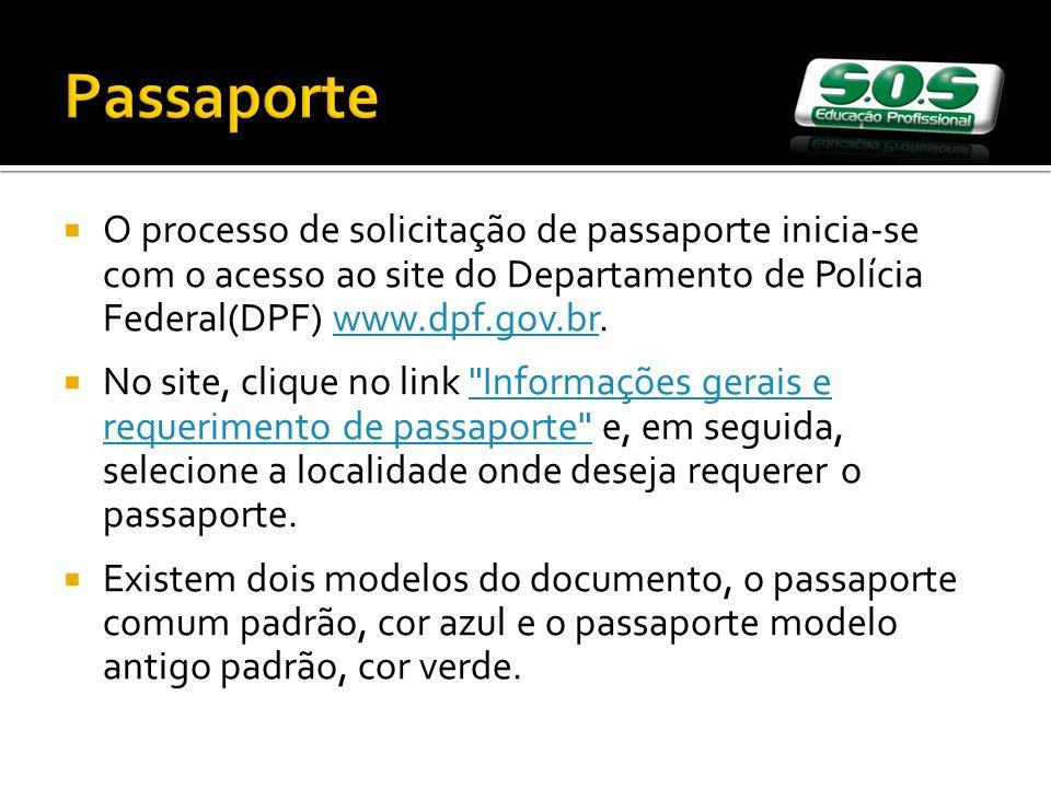 Passaporte O processo de solicitação de passaporte inicia-se com o acesso ao site do Departamento de Polícia Federal(DPF) www.dpf.gov.br.www.dpf.gov.b