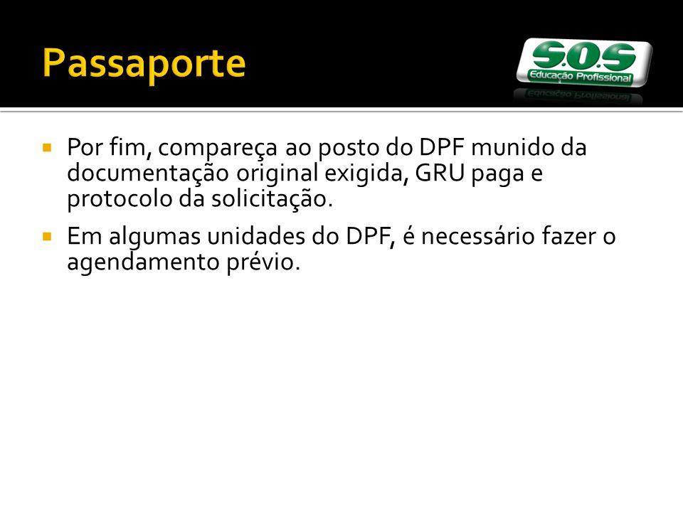 Passaporte Por fim, compareça ao posto do DPF munido da documentação original exigida, GRU paga e protocolo da solicitação. Em algumas unidades do DPF