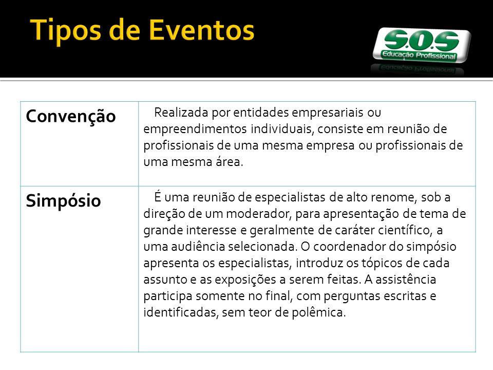 Tipos de Eventos Convenção Realizada por entidades empresariais ou empreendimentos individuais, consiste em reunião de profissionais de uma mesma empr