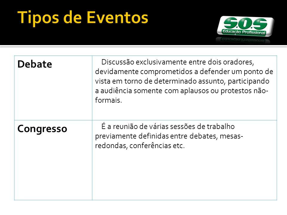 Tipos de Eventos Debate Discussão exclusivamente entre dois oradores, devidamente comprometidos a defender um ponto de vista em torno de determinado a
