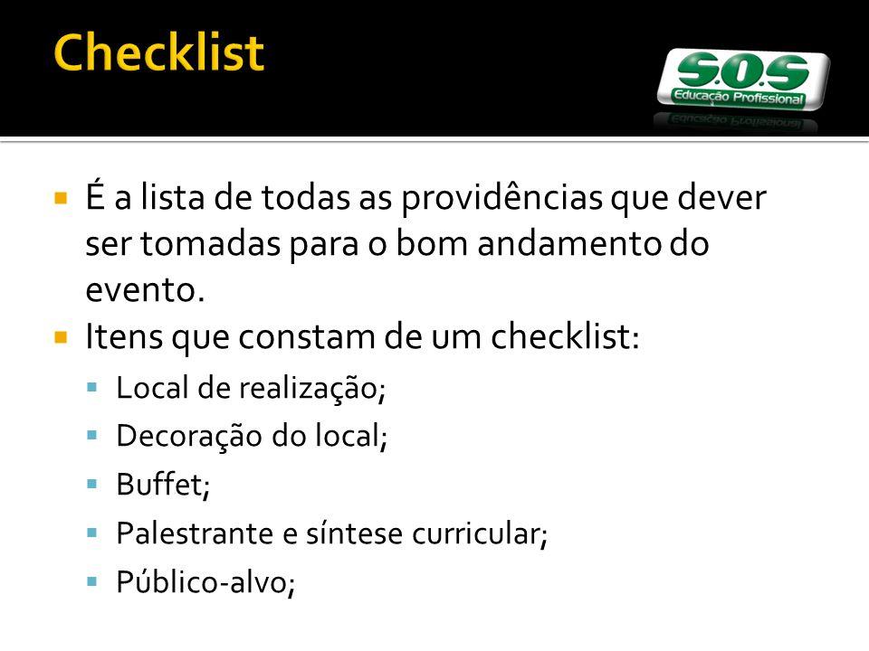 Checklist É a lista de todas as providências que dever ser tomadas para o bom andamento do evento. Itens que constam de um checklist: Local de realiza