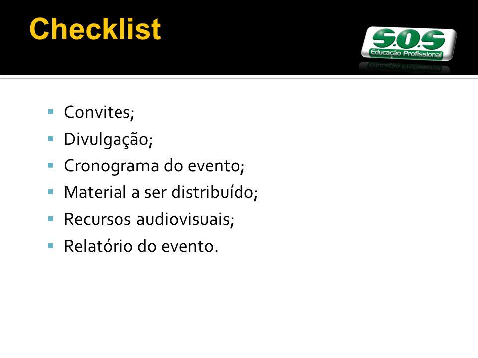 Convites; Divulgação; Cronograma do evento; Material a ser distribuído; Recursos audiovisuais; Relatório do evento. Checklist