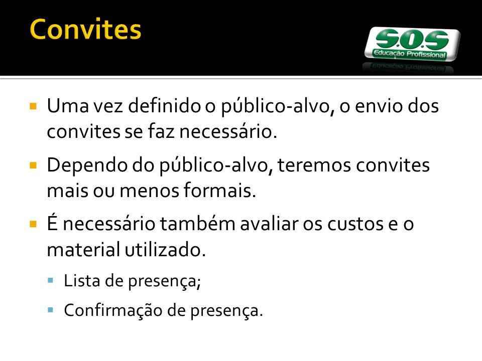 Convites Uma vez definido o público-alvo, o envio dos convites se faz necessário. Dependo do público-alvo, teremos convites mais ou menos formais. É n