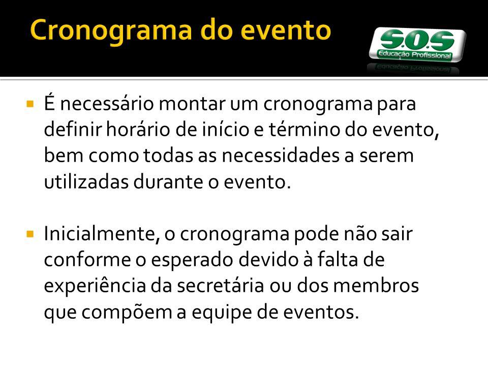 Cronograma do evento É necessário montar um cronograma para definir horário de início e término do evento, bem como todas as necessidades a serem utilizadas durante o evento.
