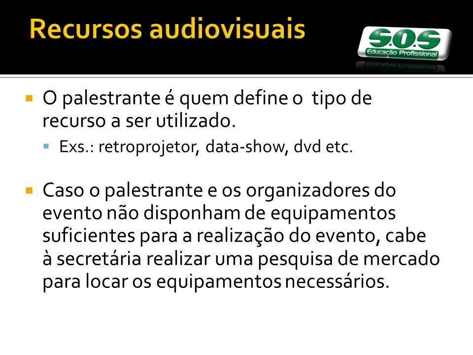 Recursos audiovisuais O palestrante é quem define o tipo de recurso a ser utilizado. Exs.: retroprojetor, data-show, dvd etc. Caso o palestrante e os