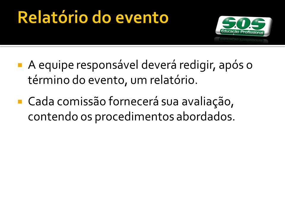 Relatório do evento A equipe responsável deverá redigir, após o término do evento, um relatório. Cada comissão fornecerá sua avaliação, contendo os pr