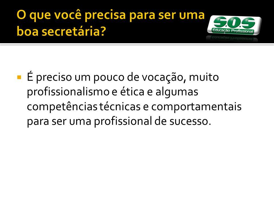 O que você precisa para ser uma boa secretária? É preciso um pouco de vocação, muito profissionalismo e ética e algumas competências técnicas e compor