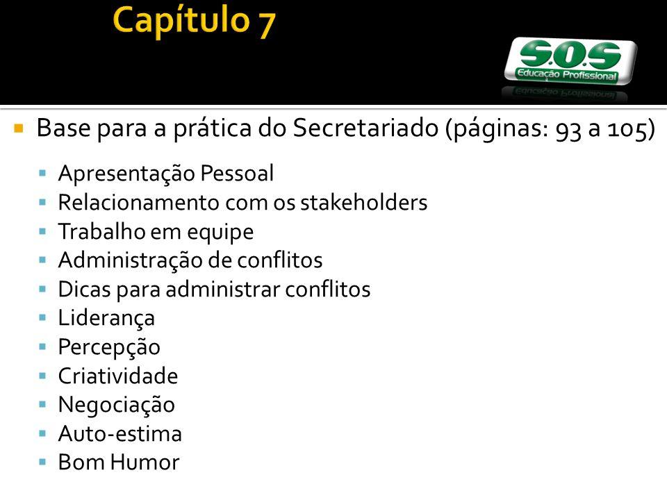 Base para a prática do Secretariado (páginas: 93 a 105) Apresentação Pessoal Relacionamento com os stakeholders Trabalho em equipe Administração de co