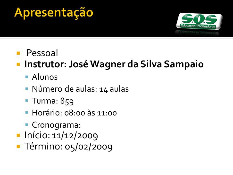 Pessoal Instrutor: José Wagner da Silva Sampaio Alunos Número de aulas: 14 aulas Turma: 859 Horário: 08:00 às 11:00 Cronograma: Início: 11/12/2009 Término: 05/02/2009