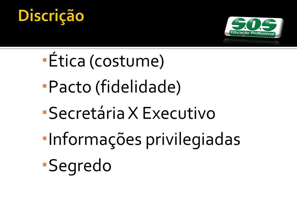 Ética (costume) Pacto (fidelidade) Secretária X Executivo Informações privilegiadas Segredo
