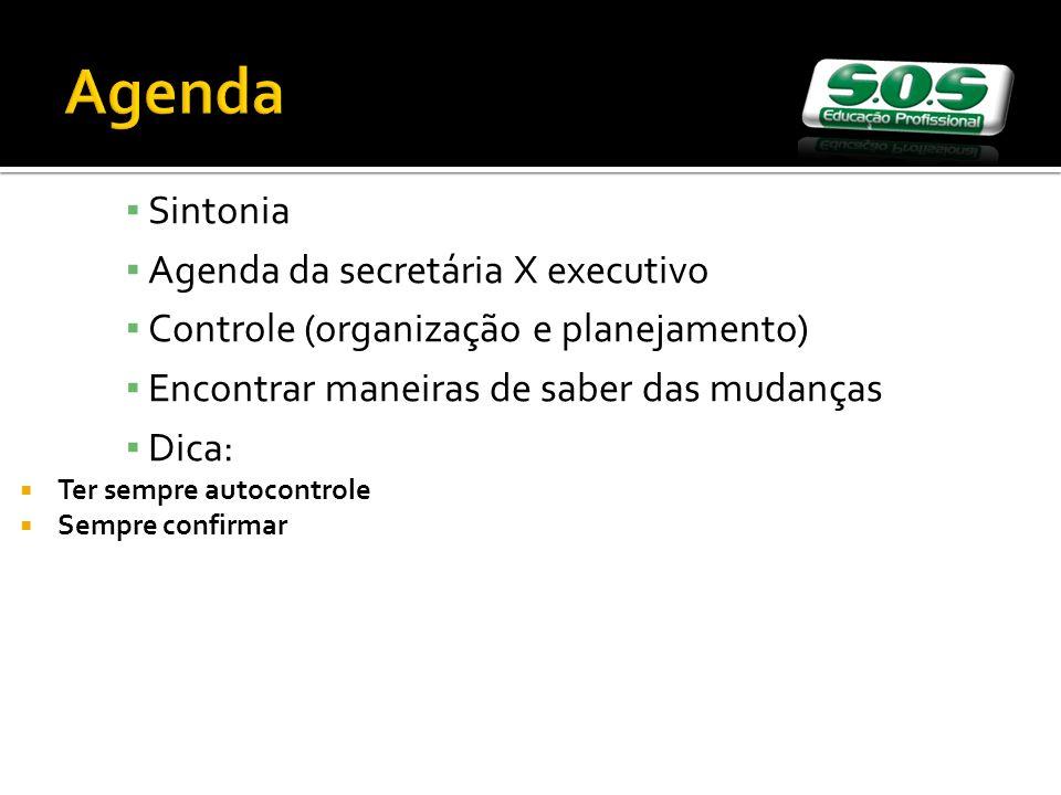 Sintonia Agenda da secretária X executivo Controle (organização e planejamento) Encontrar maneiras de saber das mudanças Dica: Ter sempre autocontrole