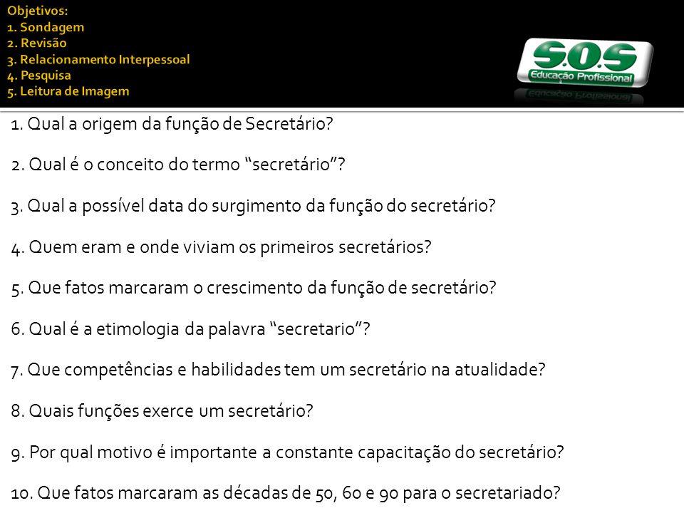 1. Qual a origem da função de Secretário? 2. Qual é o conceito do termo secretário? 3. Qual a possível data do surgimento da função do secretário? 4.