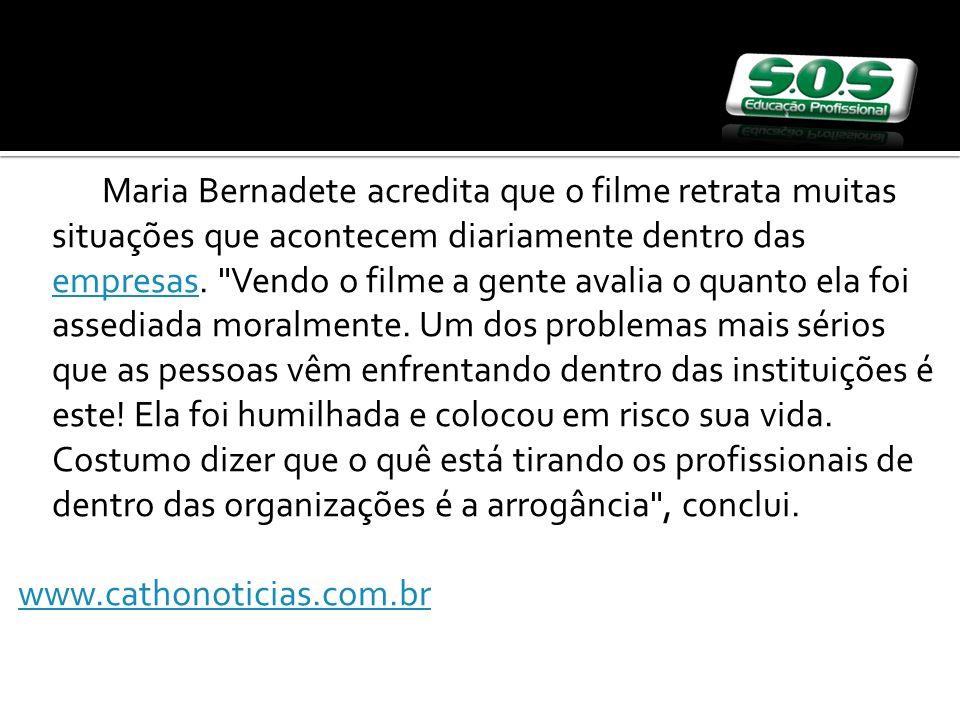 Maria Bernadete acredita que o filme retrata muitas situações que acontecem diariamente dentro das empresas.