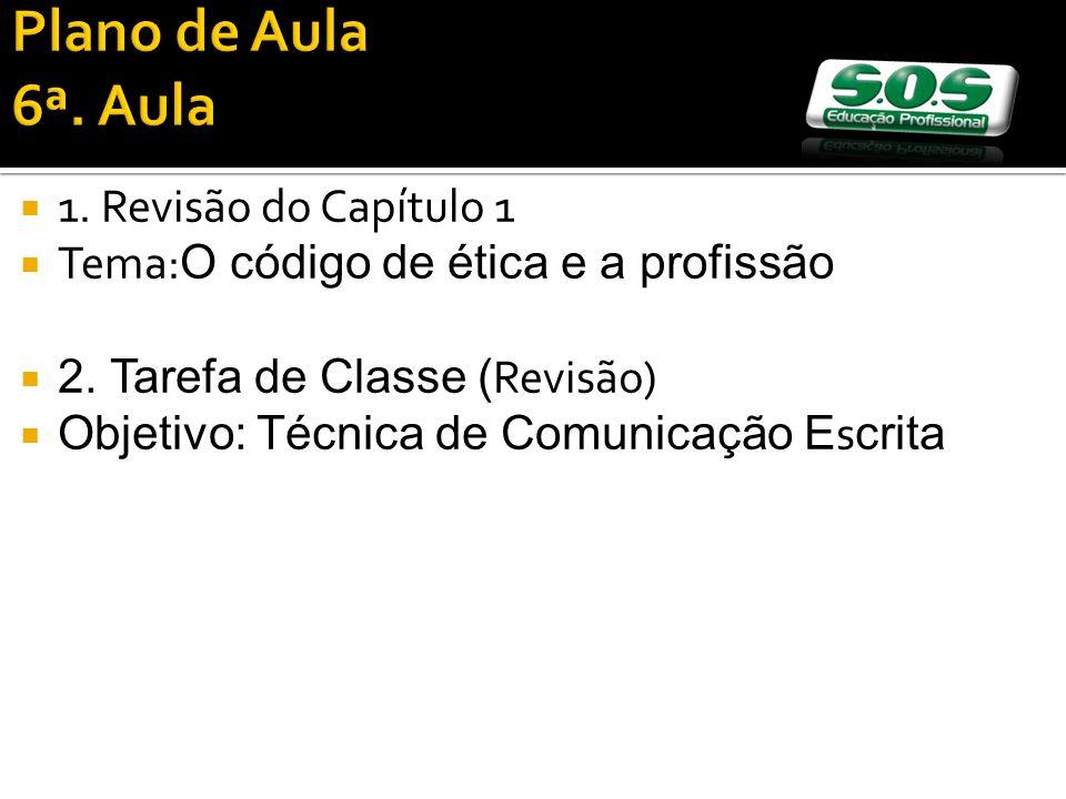 1. Revisão do Capítulo 1 Tema: O código de ética e a profissão 2. Tarefa de Classe ( Revisão) Objetivo: Técnica de Comunicação E s crita