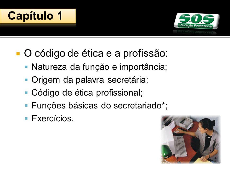 O código de ética e a profissão: Natureza da função e importância; Origem da palavra secretária; Código de ética profissional; Funções básicas do secr