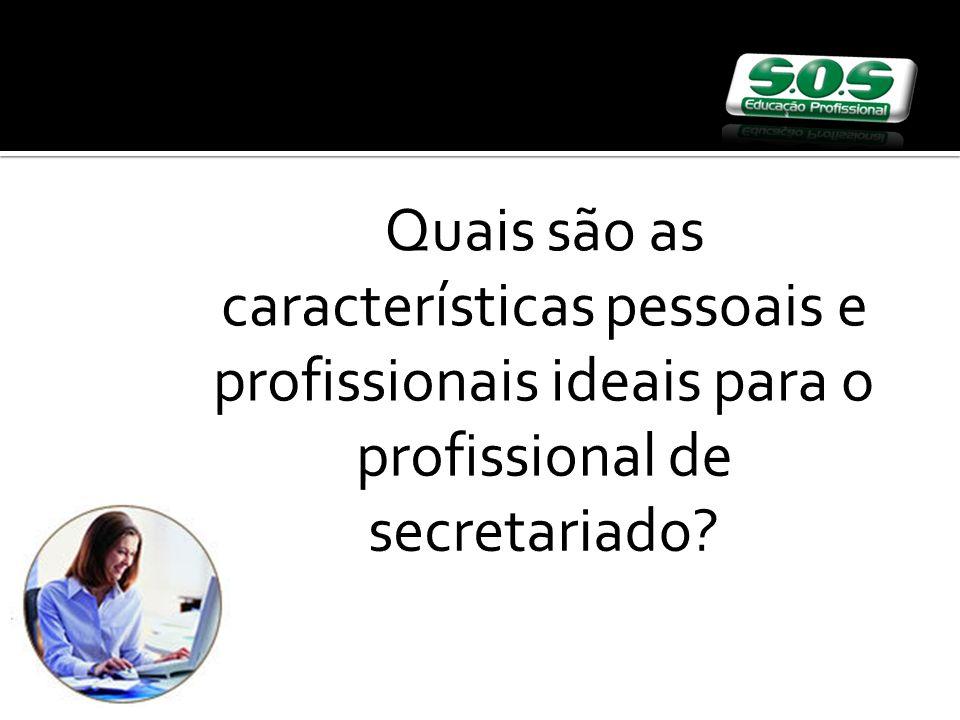 Quais são as características pessoais e profissionais ideais para o profissional de secretariado?