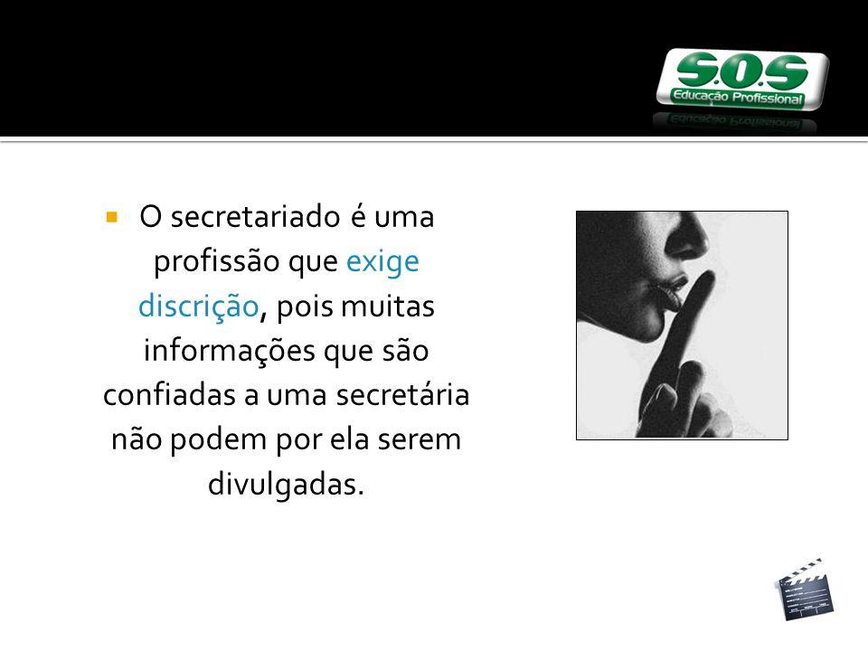 O secretariado é uma profissão que exige discrição, pois muitas informações que são confiadas a uma secretária não podem por ela serem divulgadas.