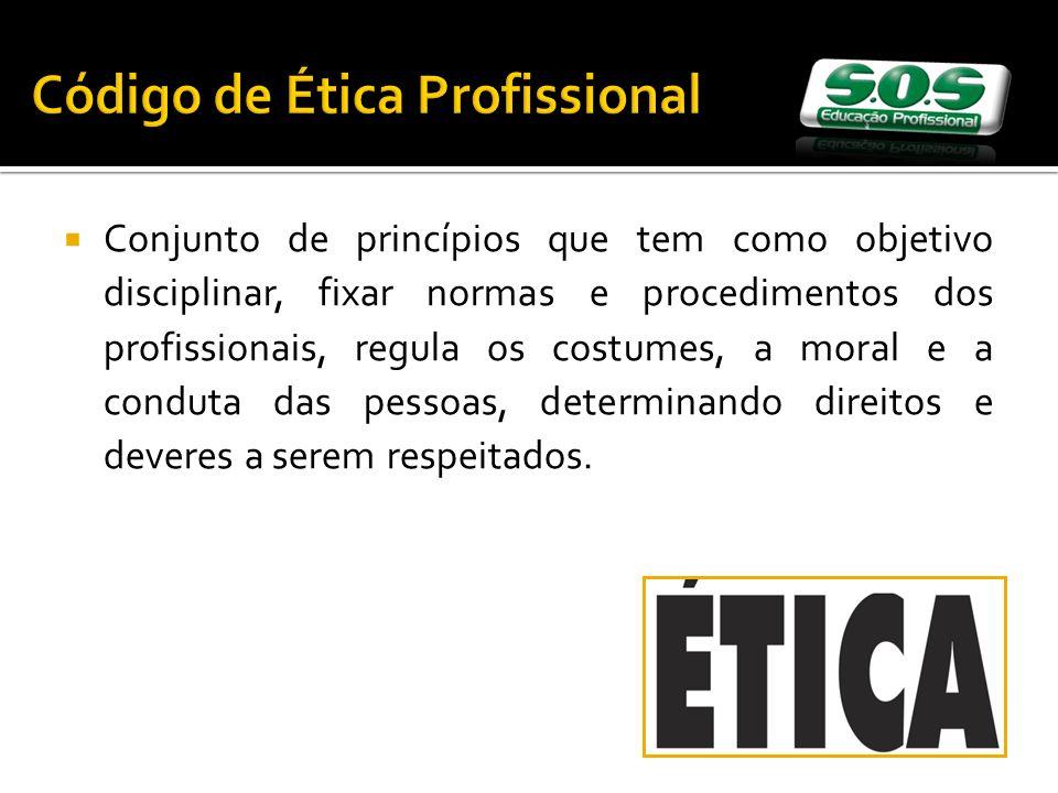Código de Ética Profissional Conjunto de princípios que tem como objetivo disciplinar, fixar normas e procedimentos dos profissionais, regula os costu