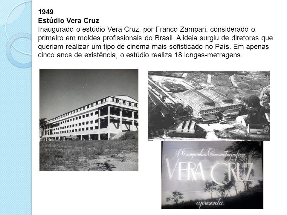 1949 Estúdio Vera Cruz Inaugurado o estúdio Vera Cruz, por Franco Zampari, considerado o primeiro em moldes profissionais do Brasil. A ideia surgiu de