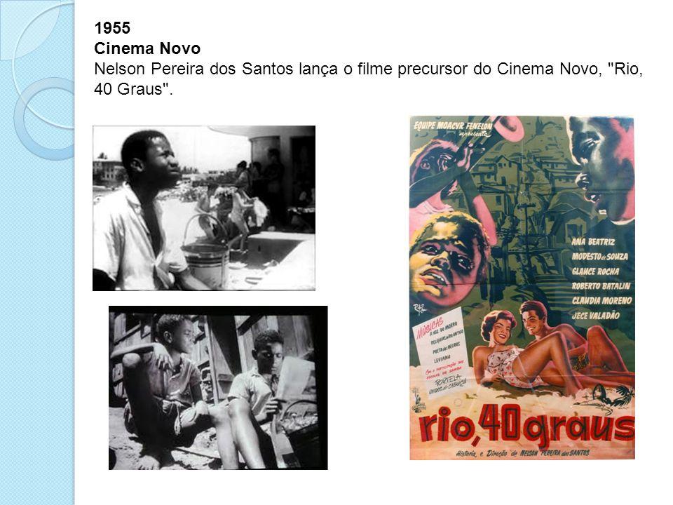 1955 Cinema Novo Nelson Pereira dos Santos lança o filme precursor do Cinema Novo,