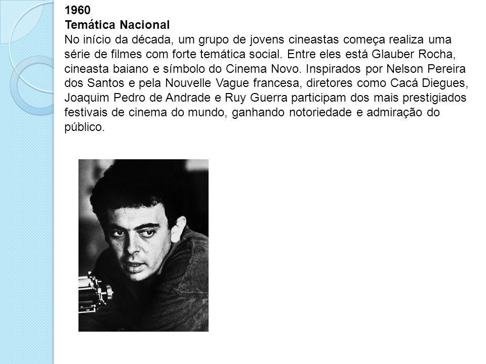 1960 Temática Nacional No início da década, um grupo de jovens cineastas começa realiza uma série de filmes com forte temática social. Entre eles está
