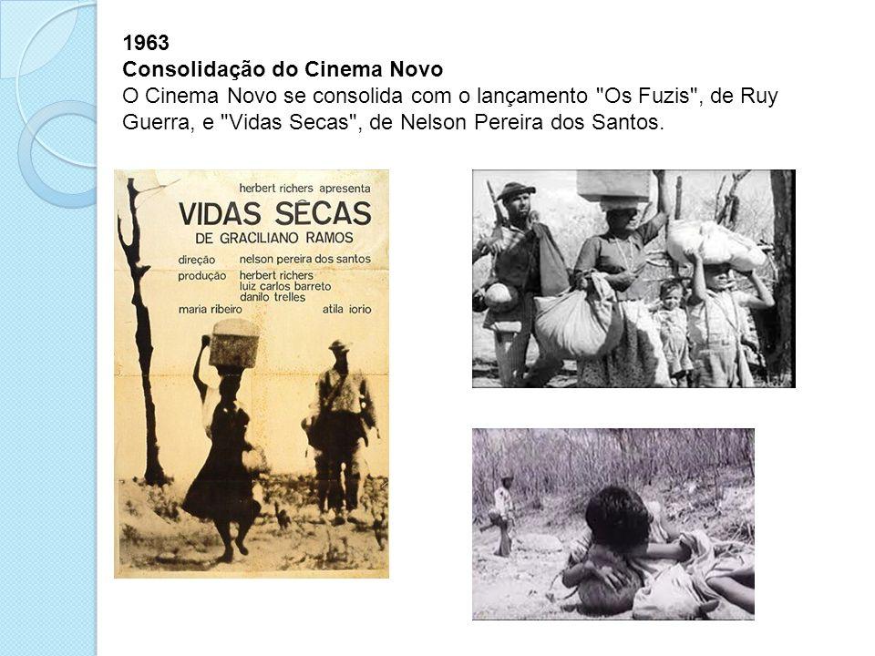 1963 Consolidação do Cinema Novo O Cinema Novo se consolida com o lançamento