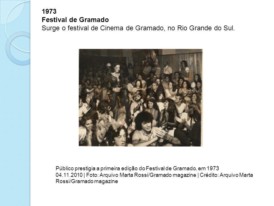 1973 Festival de Gramado Surge o festival de Cinema de Gramado, no Rio Grande do Sul. Público prestigia a primeira edição do Festival de Gramado, em 1