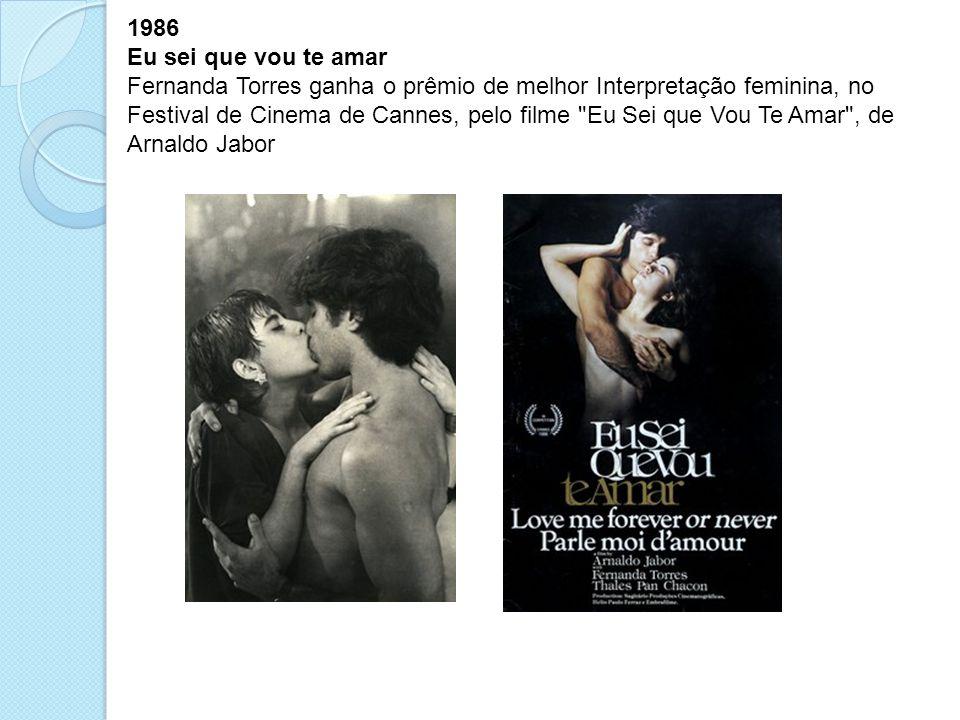 1986 Eu sei que vou te amar Fernanda Torres ganha o prêmio de melhor Interpretação feminina, no Festival de Cinema de Cannes, pelo filme