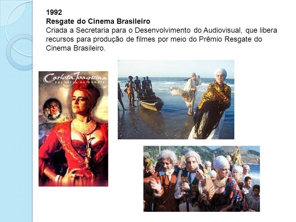 1992 Resgate do Cinema Brasileiro Criada a Secretaria para o Desenvolvimento do Audiovisual, que libera recursos para produção de filmes por meio do P