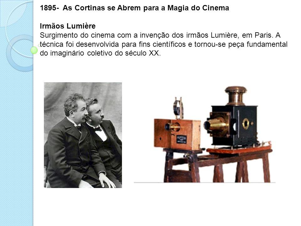 1895- As Cortinas se Abrem para a Magia do Cinema Irmãos Lumière Surgimento do cinema com a invenção dos irmãos Lumière, em Paris. A técnica foi desen