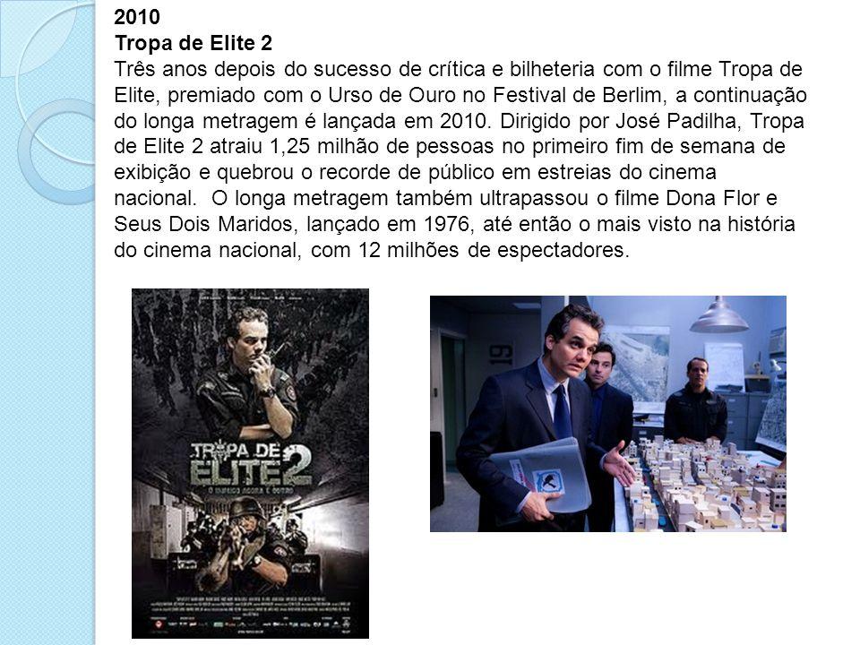 2010 Tropa de Elite 2 Três anos depois do sucesso de crítica e bilheteria com o filme Tropa de Elite, premiado com o Urso de Ouro no Festival de Berli