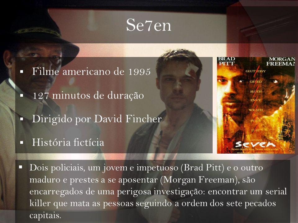 Se7en Filme americano de 1995 127 minutos de duração Dirigido por David Fincher História fictícia Dois policiais, um jovem e impetuoso (Brad Pitt) e o
